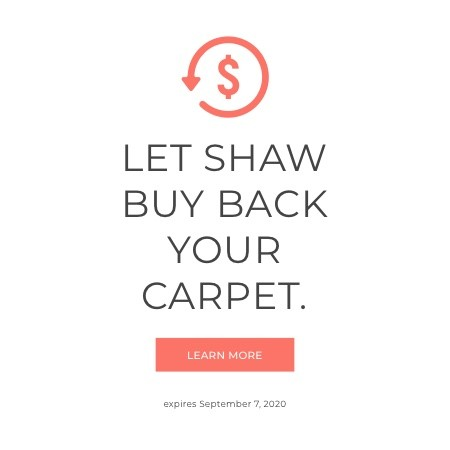 Let Shaw buy back your carpet - LEARN MORE - expires September 7th, 2020